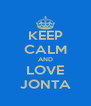 KEEP CALM AND LOVE JONTA - Personalised Poster A4 size