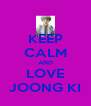 KEEP CALM AND LOVE JOONG KI - Personalised Poster A4 size