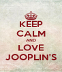 KEEP CALM AND LOVE JOOPLIN'S - Personalised Poster A4 size