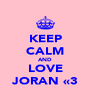 KEEP CALM AND LOVE JORAN «3 - Personalised Poster A4 size
