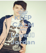 KEEP CALM AND Love❤❤ Jordan - Personalised Poster A4 size