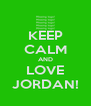 KEEP CALM AND LOVE JORDAN! - Personalised Poster A4 size