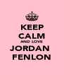 KEEP CALM AND LOVE JORDAN  FENLON - Personalised Poster A4 size