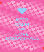 KEEP CALM AND LOVE JORDAN HALL - Personalised Poster A4 size