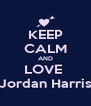 KEEP CALM AND LOVE  Jordan Harris - Personalised Poster A4 size