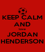KEEP CALM AND love JORDAN HENDERSON - Personalised Poster A4 size