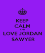 KEEP CALM AND LOVE JORDAN  SAWYER - Personalised Poster A4 size
