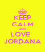 KEEP CALM AND LOVE   JORDANA - Personalised Poster A4 size