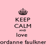 KEEP CALM AND love  Jordanne faulkner - Personalised Poster A4 size
