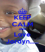 KEEP CALM AND Love Jordyn...... - Personalised Poster A4 size