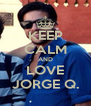KEEP CALM AND LOVE JORGE Q. - Personalised Poster A4 size