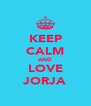 KEEP CALM AND LOVE JORJA - Personalised Poster A4 size
