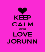 KEEP CALM AND LOVE JORUNN - Personalised Poster A4 size