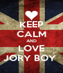 KEEP CALM AND LOVE JORY BOY  - Personalised Poster A4 size