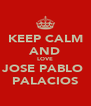 KEEP CALM AND LOVE JOSE PABLO  PALACIOS - Personalised Poster A4 size