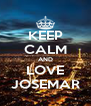 KEEP CALM AND LOVE JOSEMAR - Personalised Poster A4 size