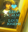 KEEP CALM And LOVE  JOSEPH - Personalised Poster A4 size