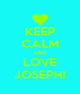 KEEP CALM AND LOVE JOSEPH! - Personalised Poster A4 size