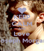 KEEP CALM AND Love  Joseph Morgani - Personalised Poster A4 size