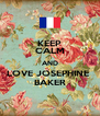 KEEP CALM AND LOVE JOSEPHINE  BAKER - Personalised Poster A4 size