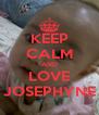 KEEP CALM AND LOVE JOSEPHYNE - Personalised Poster A4 size