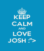 """KEEP CALM AND LOVE JOSH :""""> - Personalised Poster A4 size"""