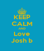 KEEP CALM AND Love Josh b - Personalised Poster A4 size