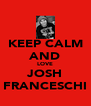 KEEP CALM AND LOVE JOSH FRANCESCHI - Personalised Poster A4 size