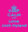 KEEP CALM AND Love Josh Hyland - Personalised Poster A4 size