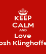 KEEP CALM AND Love Josh Klinghoffer - Personalised Poster A4 size