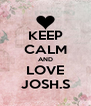 KEEP CALM AND LOVE JOSH.S - Personalised Poster A4 size