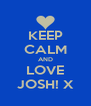 KEEP CALM AND LOVE JOSH! X - Personalised Poster A4 size