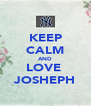 KEEP CALM AND LOVE  JOSHEPH - Personalised Poster A4 size