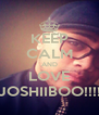 KEEP CALM AND LOVE JOSHIIBOO!!!! - Personalised Poster A4 size