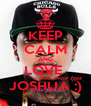 KEEP CALM AND LOVE  JOSHUA :) - Personalised Poster A4 size