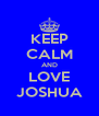 KEEP CALM AND LOVE JOSHUA - Personalised Poster A4 size