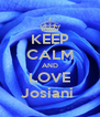 KEEP CALM AND LOVE Josiani  - Personalised Poster A4 size