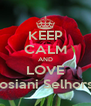 KEEP CALM AND LOVE Josiani Selhorst - Personalised Poster A4 size