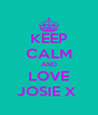 KEEP CALM AND LOVE JOSIE X  - Personalised Poster A4 size