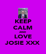 KEEP CALM AND LOVE JOSIE XXX - Personalised Poster A4 size