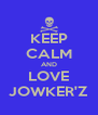 KEEP CALM AND LOVE JOWKER'Z - Personalised Poster A4 size