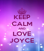 KEEP CALM AND LOVE JOYCE - Personalised Poster A4 size