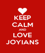 KEEP CALM AND LOVE JOYIANS - Personalised Poster A4 size