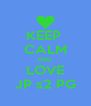 KEEP  CALM AND  LOVE JP s2 PG - Personalised Poster A4 size