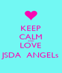 KEEP CALM AND LOVE JSDA  ANGELs - Personalised Poster A4 size