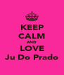 KEEP CALM AND LOVE Ju Do Prado - Personalised Poster A4 size