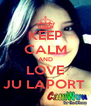 KEEP CALM AND LOVE JU LAPORT  - Personalised Poster A4 size