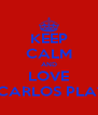KEEP CALM AND LOVE JUAN CARLOS PLATA #15 - Personalised Poster A4 size