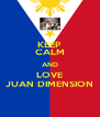 KEEP CALM AND LOVE JUAN DIMENSION - Personalised Poster A4 size