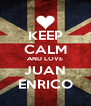 KEEP CALM AND LOVE JUAN ENRICO - Personalised Poster A4 size